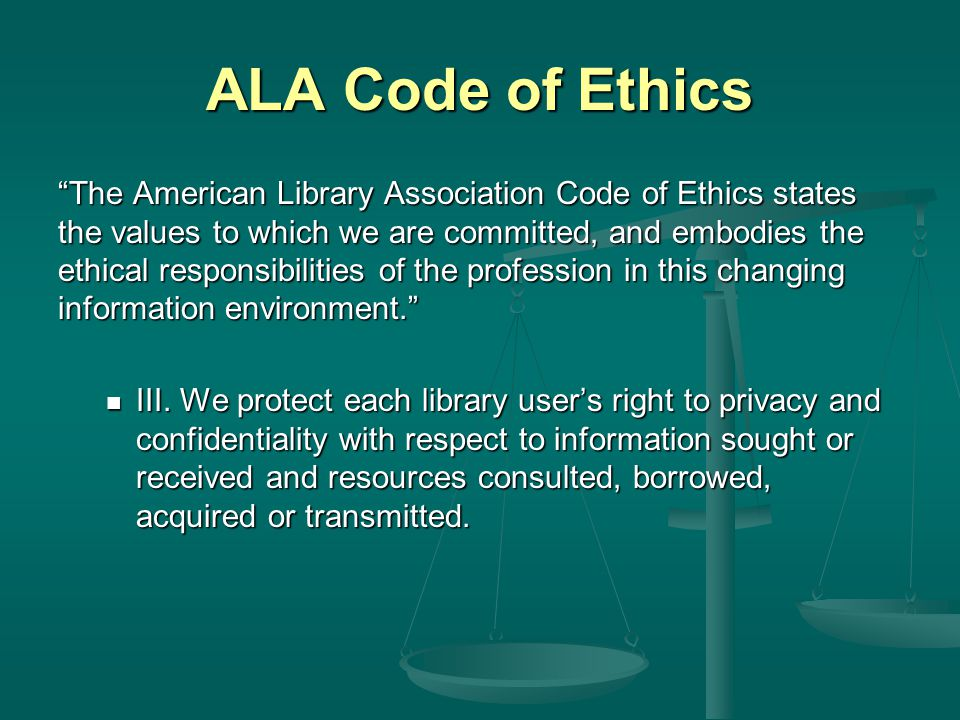 ALA Code of Ethics The American Library Association Code of Ethics states the values to which we are committed, and embodies the ethical responsibilities of the profession in this changing information environment. III.