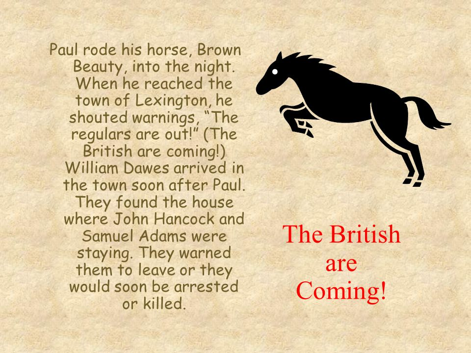 The British are Coming. Paul rode his horse, Brown Beauty, into the night.