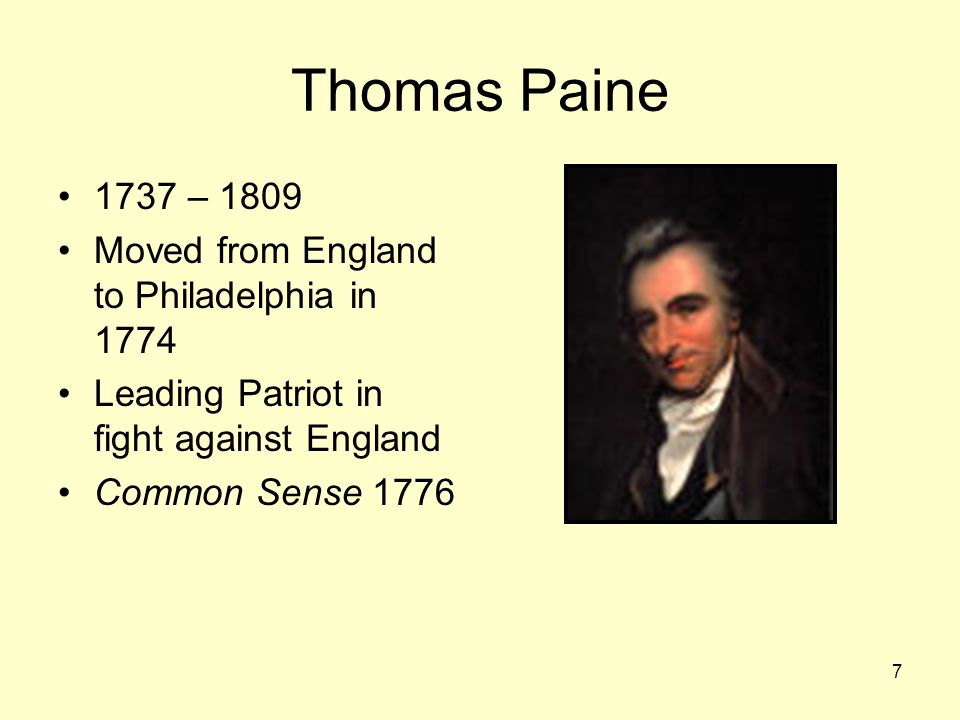 7 Thomas Paine 1737 – 1809 Moved from England to Philadelphia in 1774 Leading Patriot in fight against England Common Sense 1776