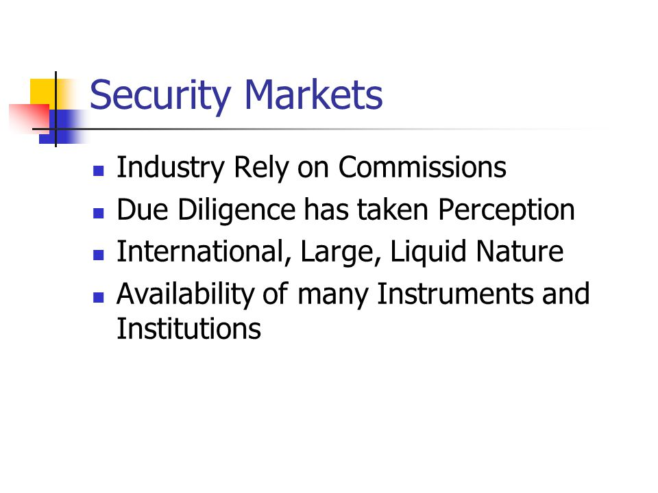 Security Markets Industry Rely on Commissions Due Diligence has taken Perception International, Large, Liquid Nature Availability of many Instruments and Institutions