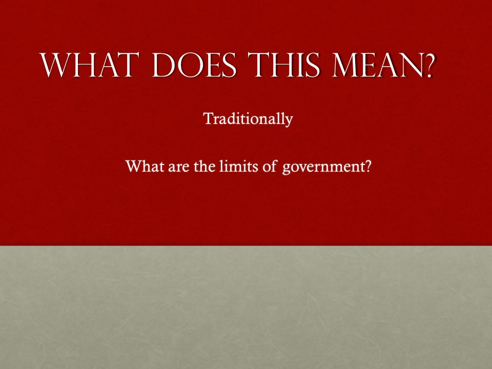 What does this Mean Traditionally What are the limits of government