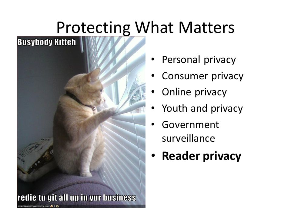 Protecting What Matters Personal privacy Consumer privacy Online privacy Youth and privacy Government surveillance Reader privacy
