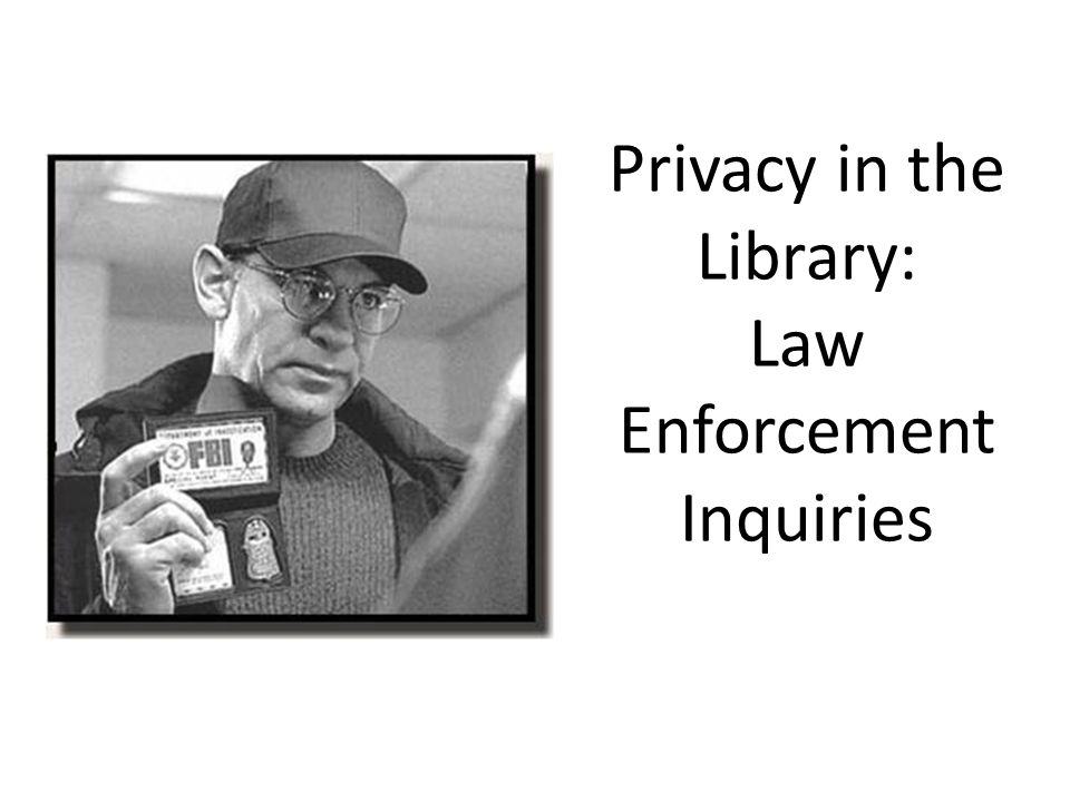 Privacy in the Library: Law Enforcement Inquiries