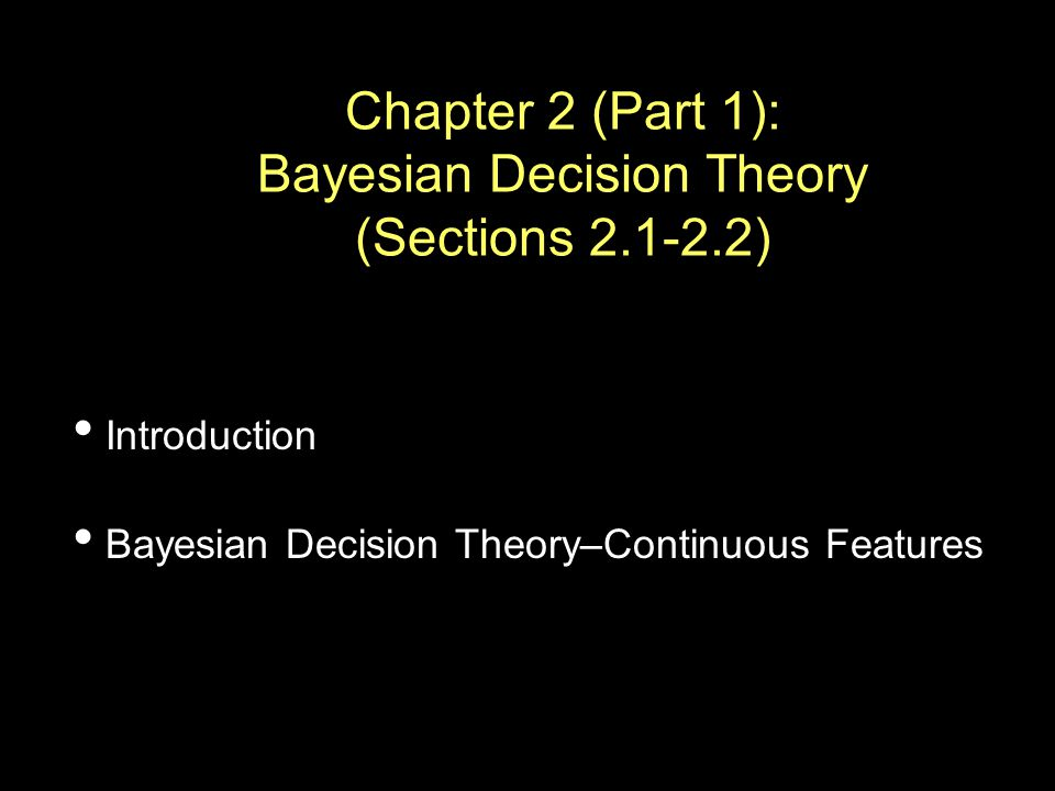 Chapter 2 (Part 1): Bayesian Decision Theory (Sections ) Introduction Bayesian Decision Theory–Continuous Features