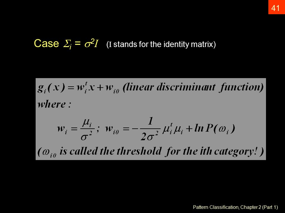 Pattern Classification, Chapter 2 (Part 1) 41 Case  i =  2 I ( I stands for the identity matrix)