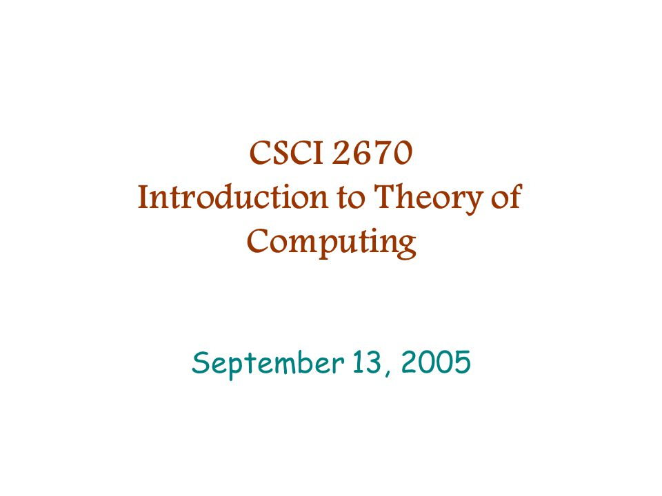 CSCI 2670 Introduction to Theory of Computing September 13, 2005