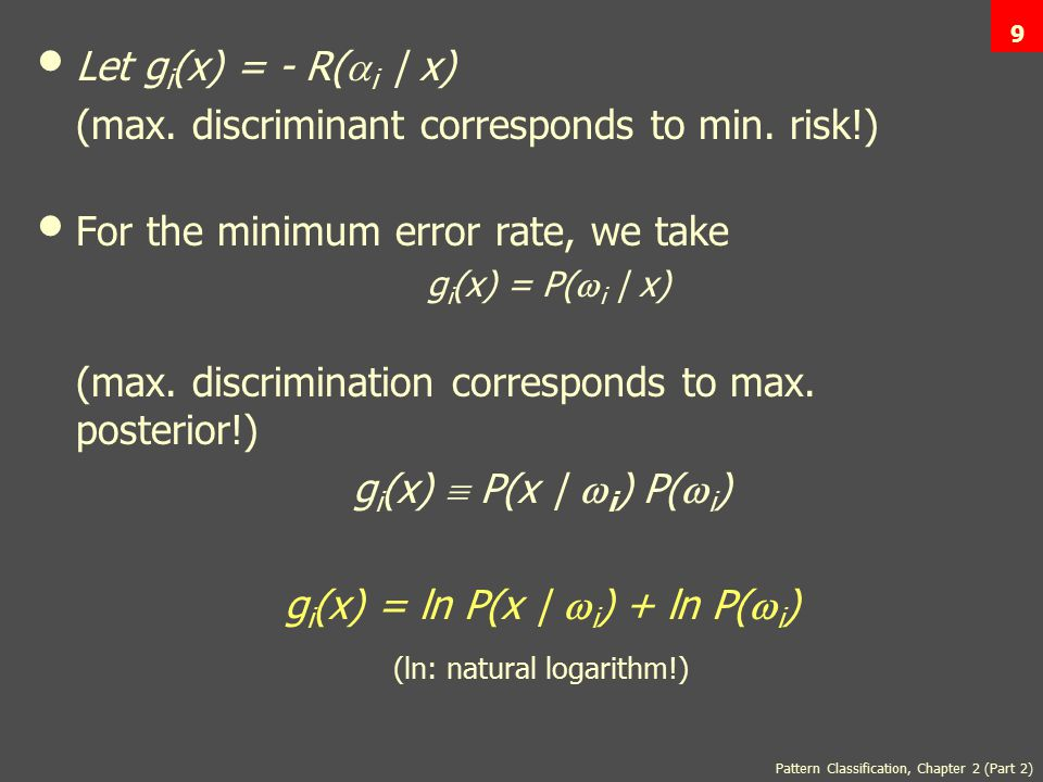 9 Let g i (x) = - R(  i | x) (max. discriminant corresponds to min.