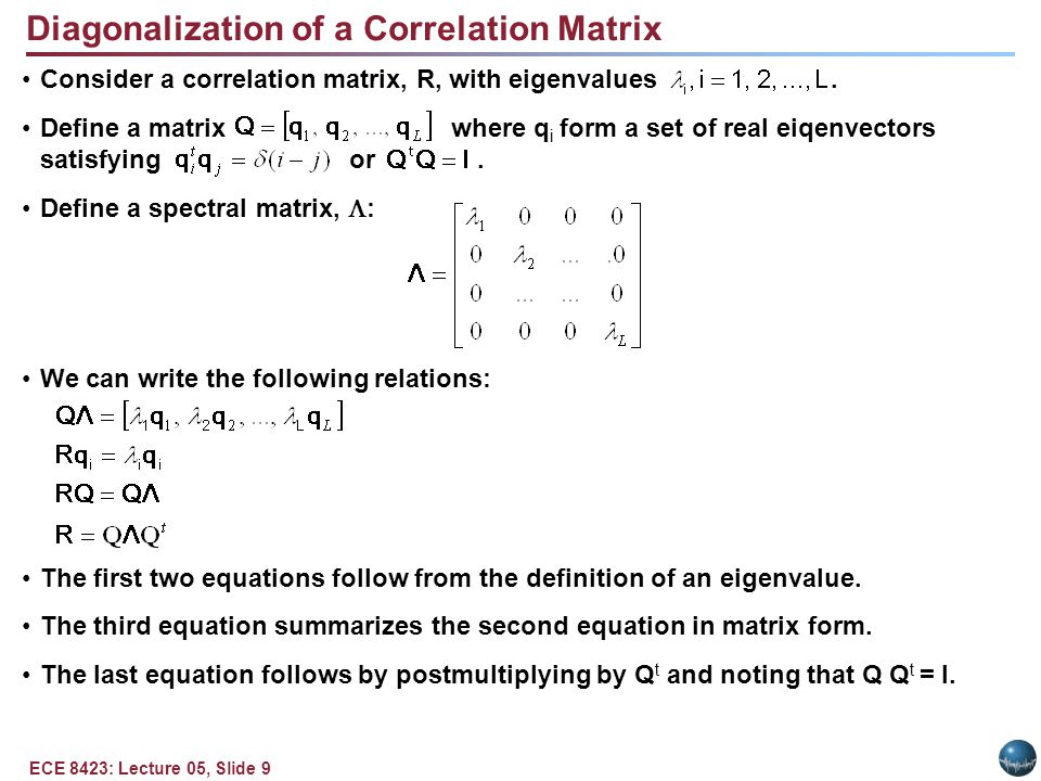 ECE 8423: Lecture 05, Slide 9 Diagonalization of a Correlation Matrix Consider a correlation matrix, R, with eigenvalues.