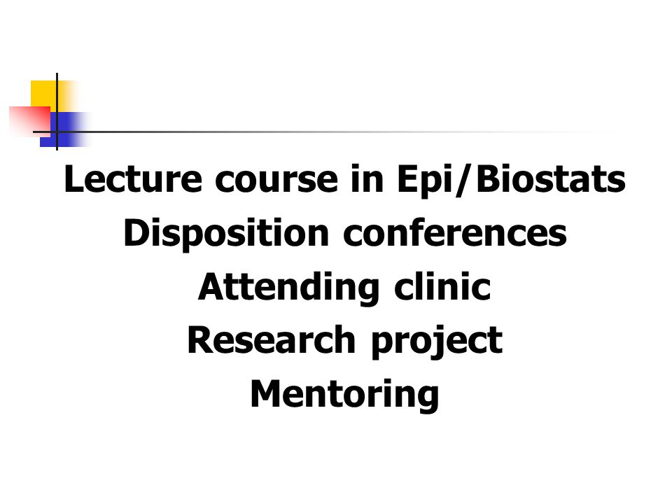 Lecture course in Epi/Biostats Disposition conferences Attending clinic Research project Mentoring