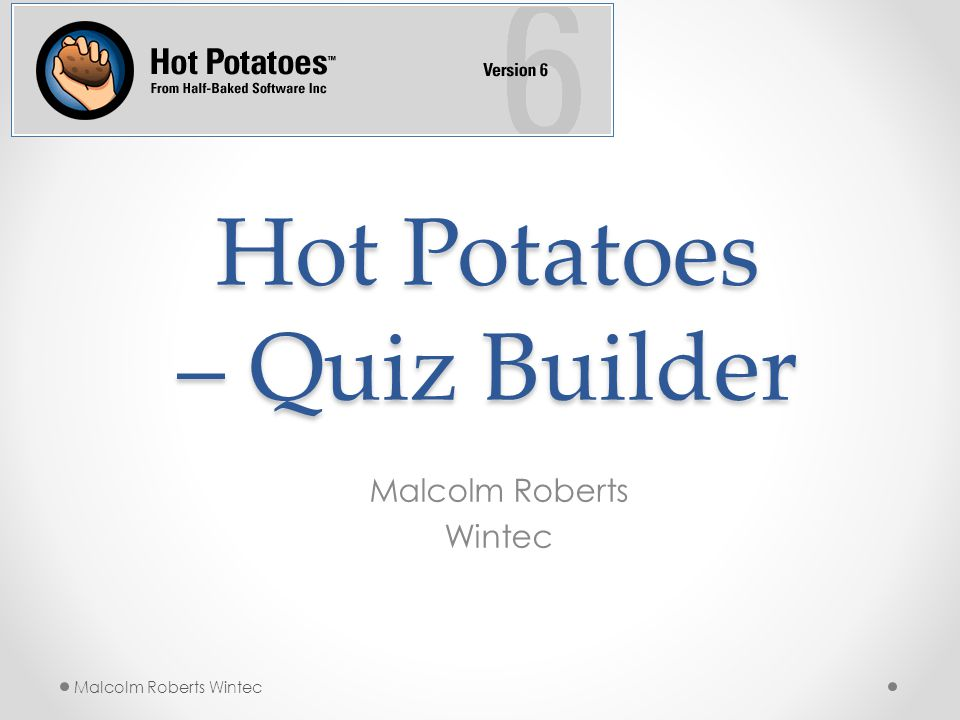 Hot Potatoes – Quiz Builder Malcolm Roberts Wintec Malcolm Roberts Wintec