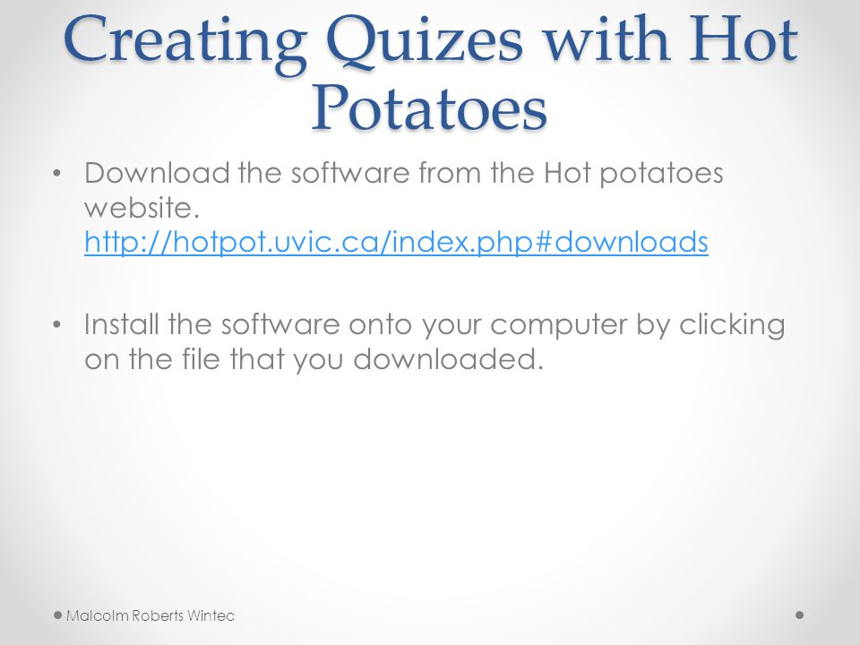 Creating Quizes with Hot Potatoes Download the software from the Hot potatoes website.