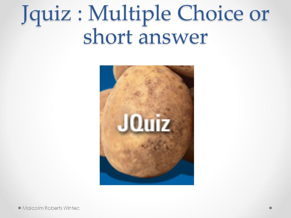 Jquiz : Multiple Choice or short answer Malcolm Roberts Wintec