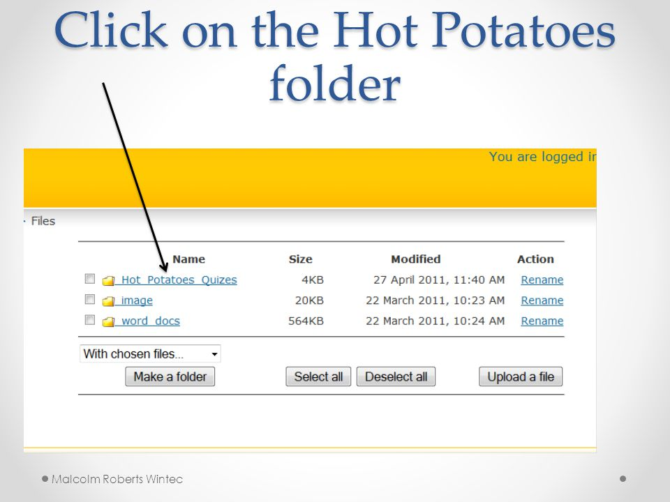 Click on the Hot Potatoes folder Malcolm Roberts Wintec
