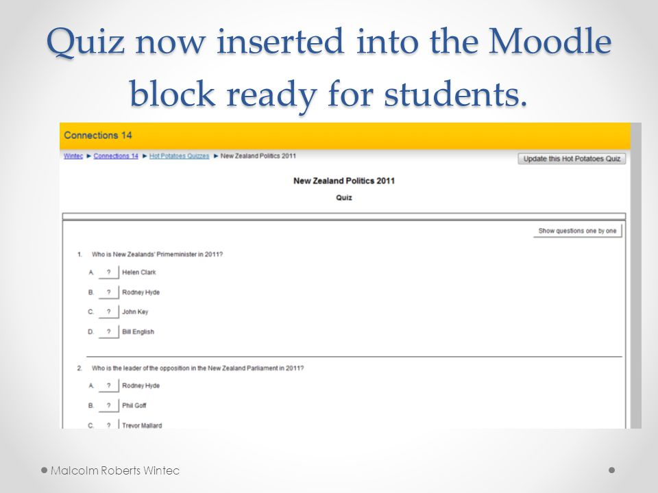 Quiz now inserted into the Moodle block ready for students. Malcolm Roberts Wintec