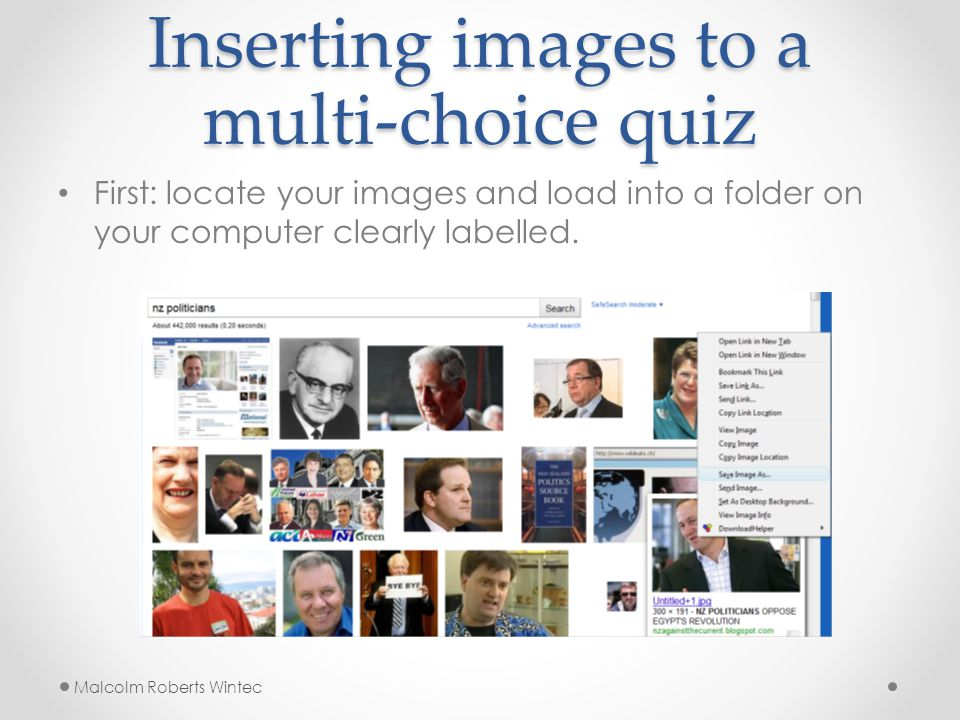Inserting images to a multi-choice quiz First: locate your images and load into a folder on your computer clearly labelled.