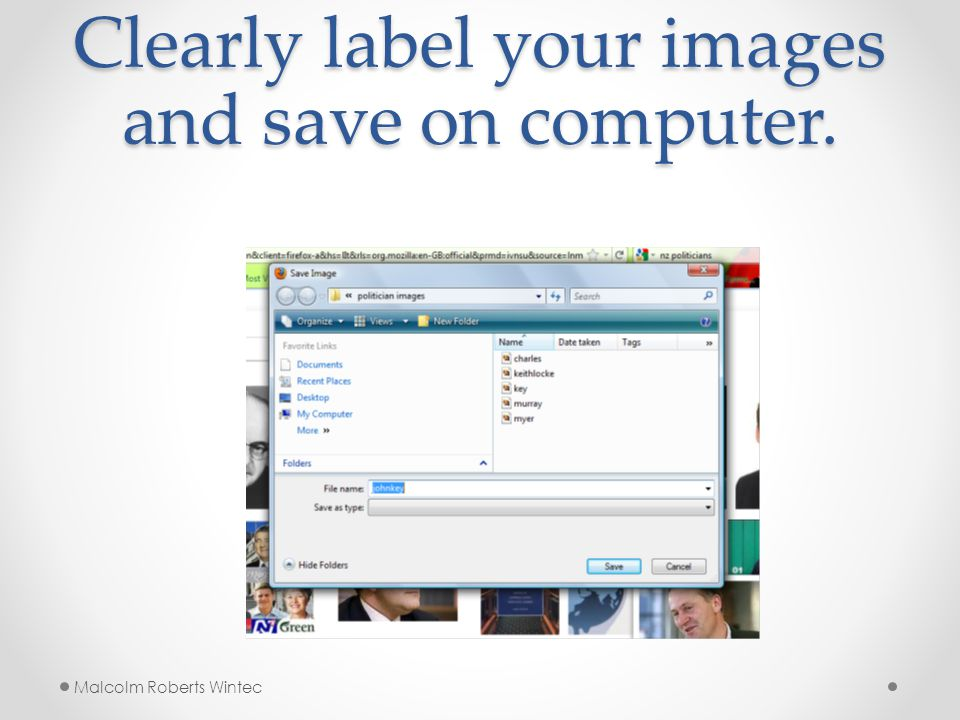 Clearly label your images and save on computer. Malcolm Roberts Wintec
