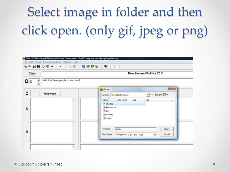 Select image in folder and then click open. (only gif, jpeg or png) Malcolm Roberts Wintec