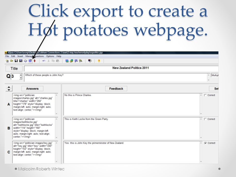 Click export to create a Hot potatoes webpage. Malcolm Roberts Wintec