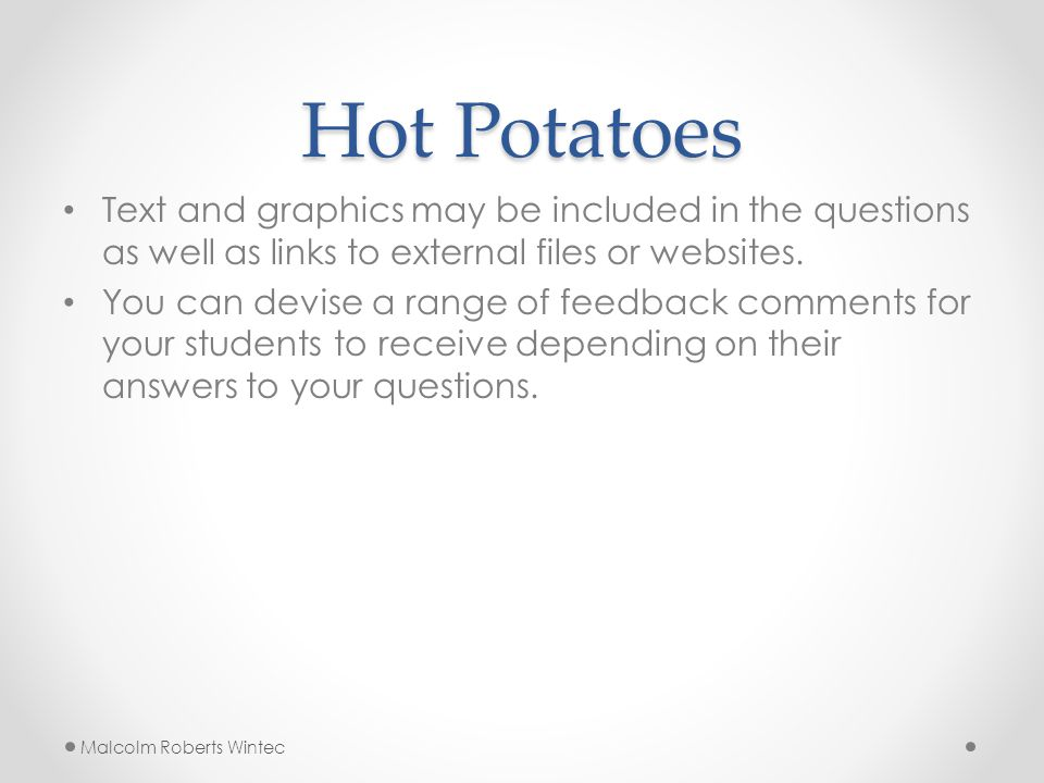 Hot Potatoes Text and graphics may be included in the questions as well as links to external files or websites.