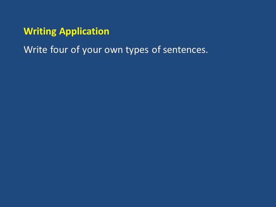 Writing Application Write four of your own types of sentences.