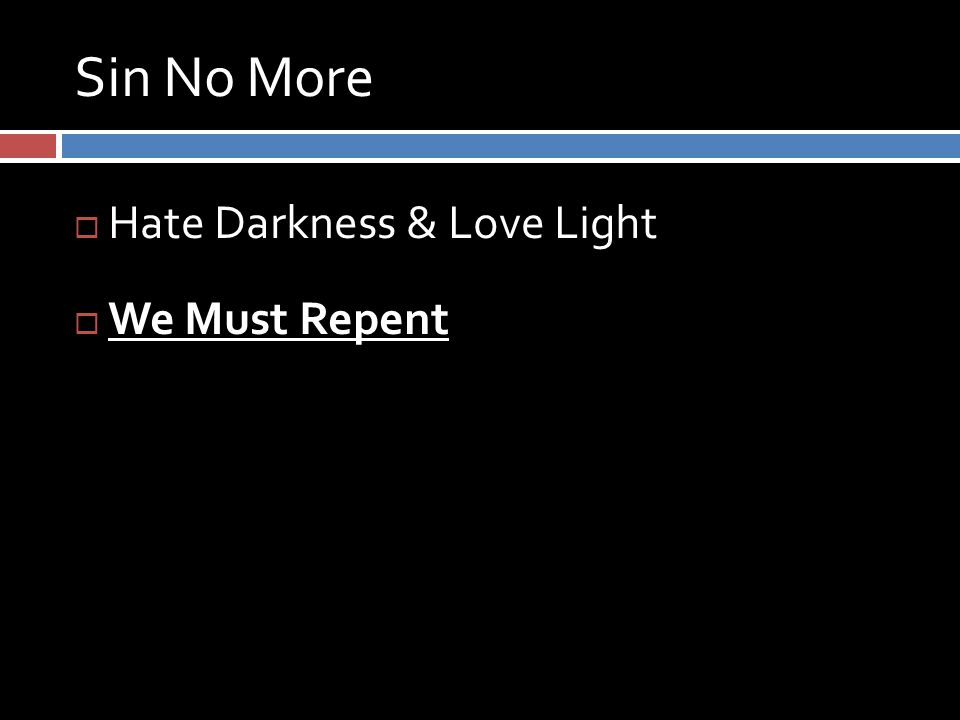 Sin No More  Hate Darkness & Love Light  We Must Repent