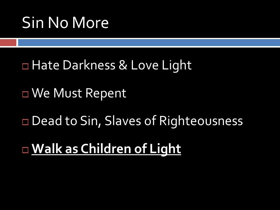 Sin No More  Hate Darkness & Love Light  We Must Repent  Dead to Sin, Slaves of Righteousness  Walk as Children of Light