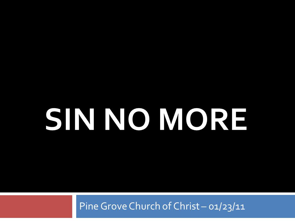 SIN NO MORE Pine Grove Church of Christ – 01/23/11