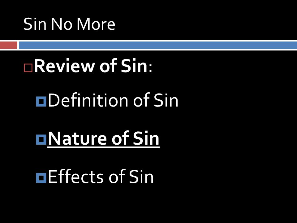 Sin No More  Review of Sin:  Definition of Sin  Nature of Sin  Effects of Sin