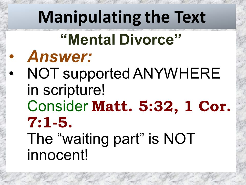 Manipulating the Text Mental Divorce Answer: NOT supported ANYWHERE in scripture.