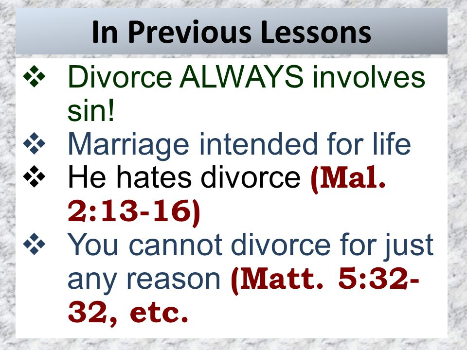 In Previous Lessons  Divorce ALWAYS involves sin.