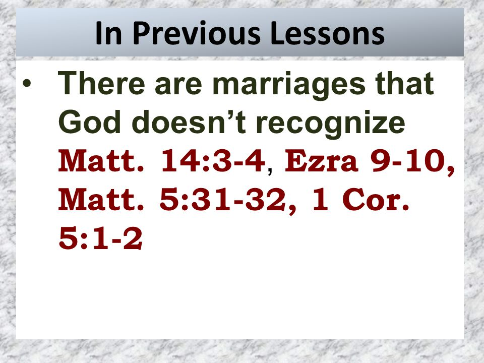 In Previous Lessons There are marriages that God doesn't recognize Matt.