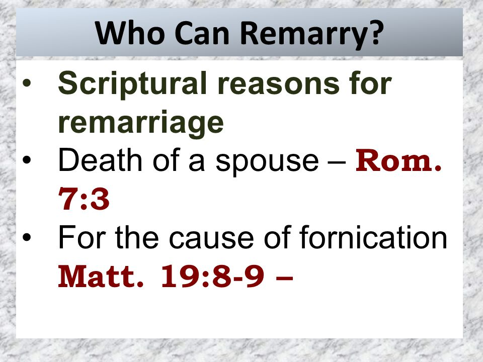 Who Can Remarry. Scriptural reasons for remarriage Death of a spouse – Rom.