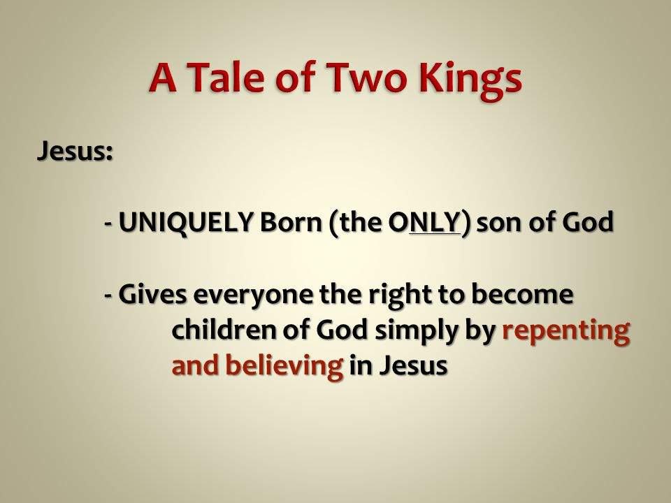 Jesus: - UNIQUELY Born (the ONLY) son of God - Gives everyone the right to become children of God simply by repenting and believing in Jesus