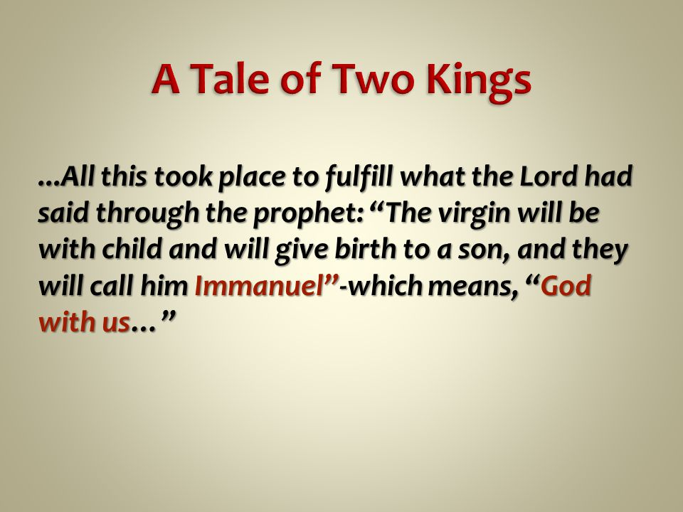 ...All this took place to fulfill what the Lord had said through the prophet: The virgin will be with child and will give birth to a son, and they will call him Immanuel -which means, God with us…