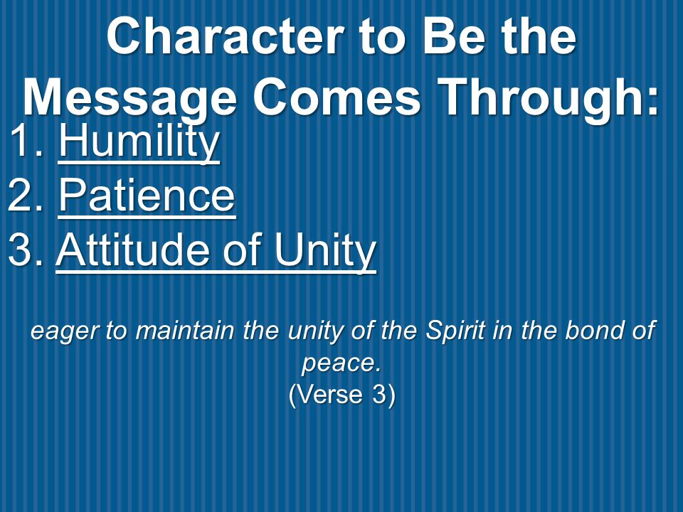 Character to Be the Message Comes Through: eager to maintain the unity of the Spirit in the bond of peace.