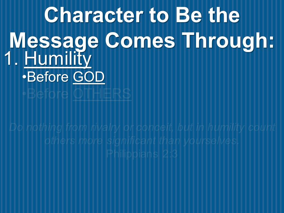 Character to Be the Message Comes Through: Do nothing from rivalry or conceit, but in humility count others more significant than yourselves.
