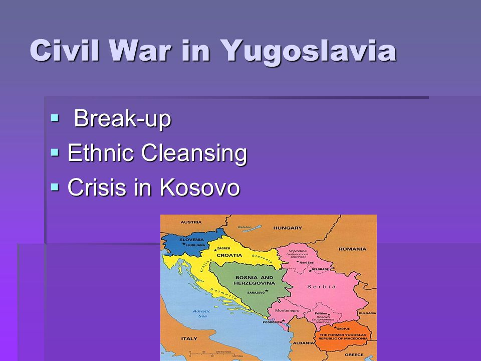 Civil War in Yugoslavia  B B B Break-up EEEEthnic Cleansing CCCCrisis in Kosovo