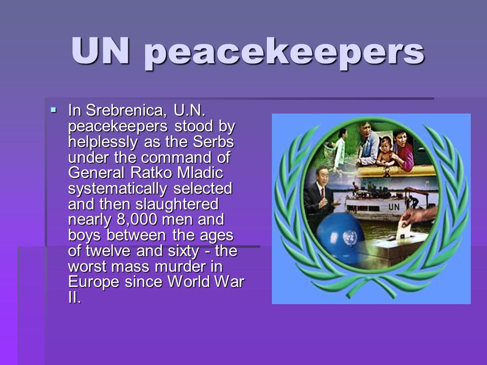 UN peacekeepers  In Srebrenica, U.N.