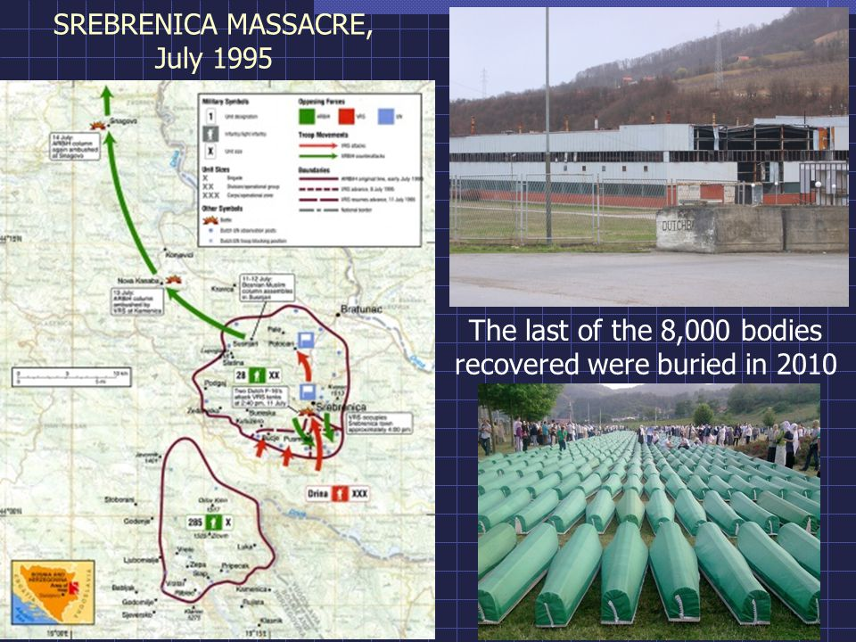 SREBRENICA MASSACRE, July 1995 The last of the 8,000 bodies recovered were buried in 2010