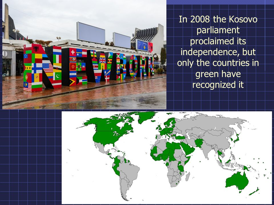 In 2008 the Kosovo parliament proclaimed its independence, but only the countries in green have recognized it