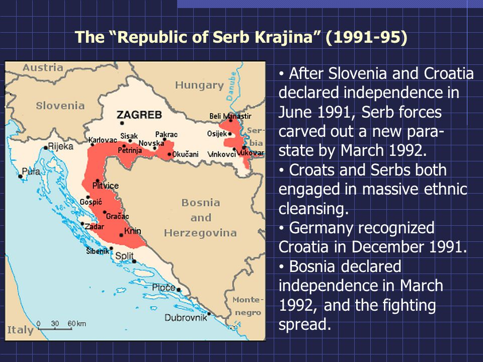 The Republic of Serb Krajina ( ) After Slovenia and Croatia declared independence in June 1991, Serb forces carved out a new para- state by March 1992.
