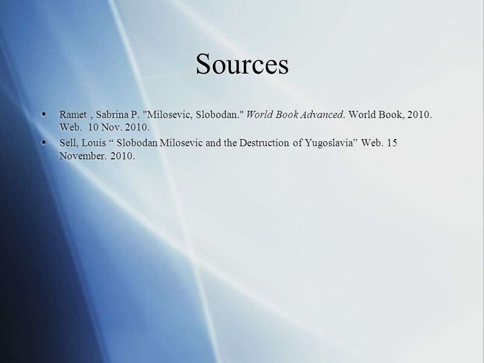Sources  Ramet, Sabrina P. Milosevic, Slobodan. World Book Advanced.