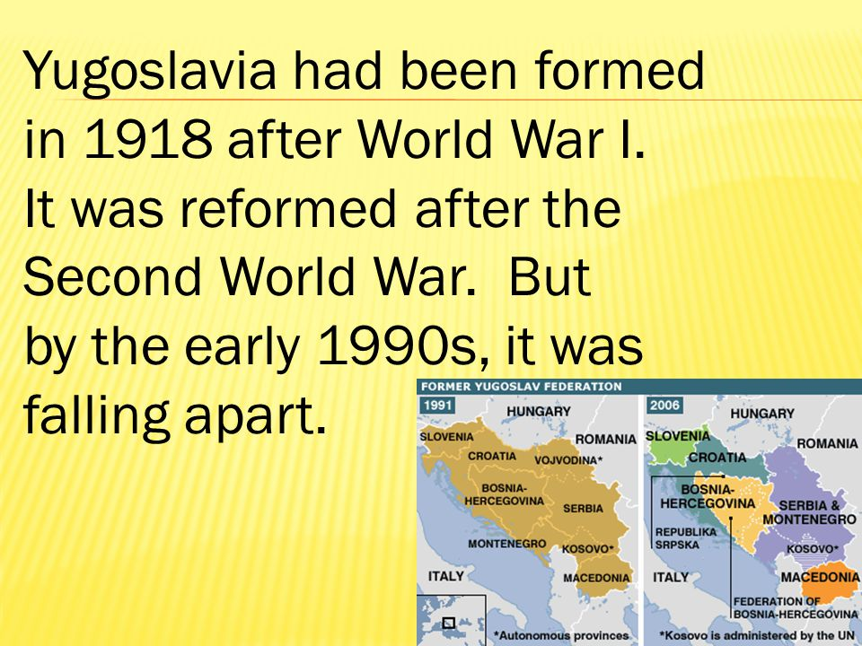 Yugoslavia had been formed in 1918 after World War I.