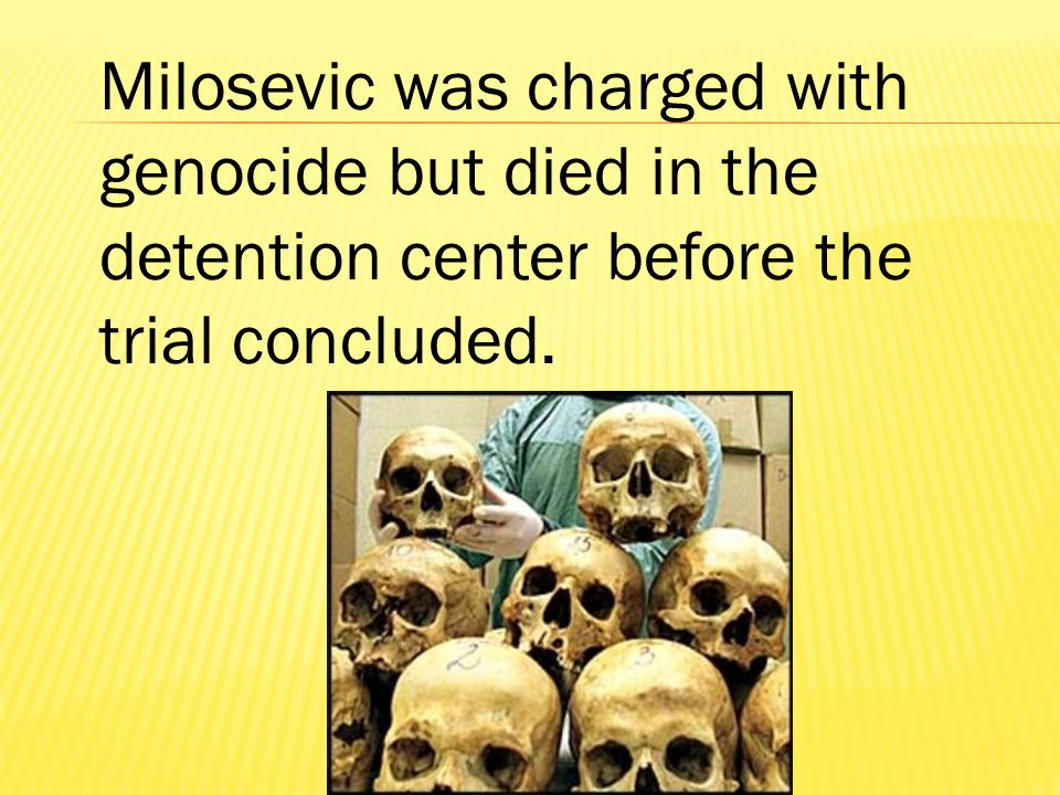 Milosevic was charged with genocide but died in the detention center before the trial concluded.