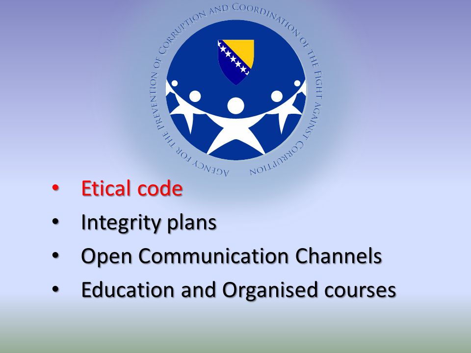 Etical code Etical code Integrity plans Integrity plans Open Communication Channels Open Communication Channels Education and Organised courses Education and Organised courses