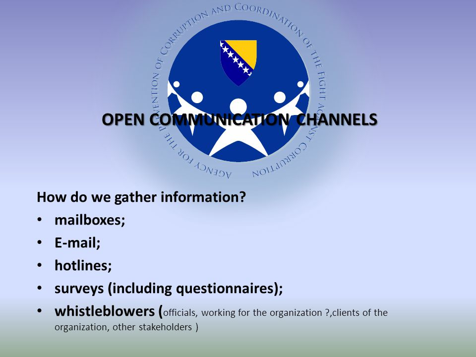 OPEN COMMUNICATION CHANNELS How do we gather information.