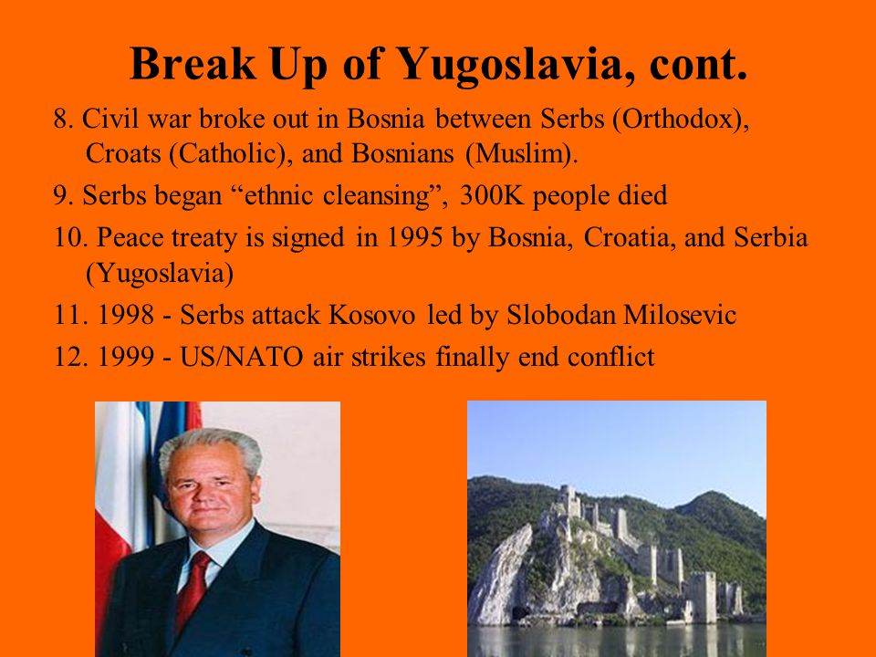 Break Up of Yugoslavia, cont. 8.