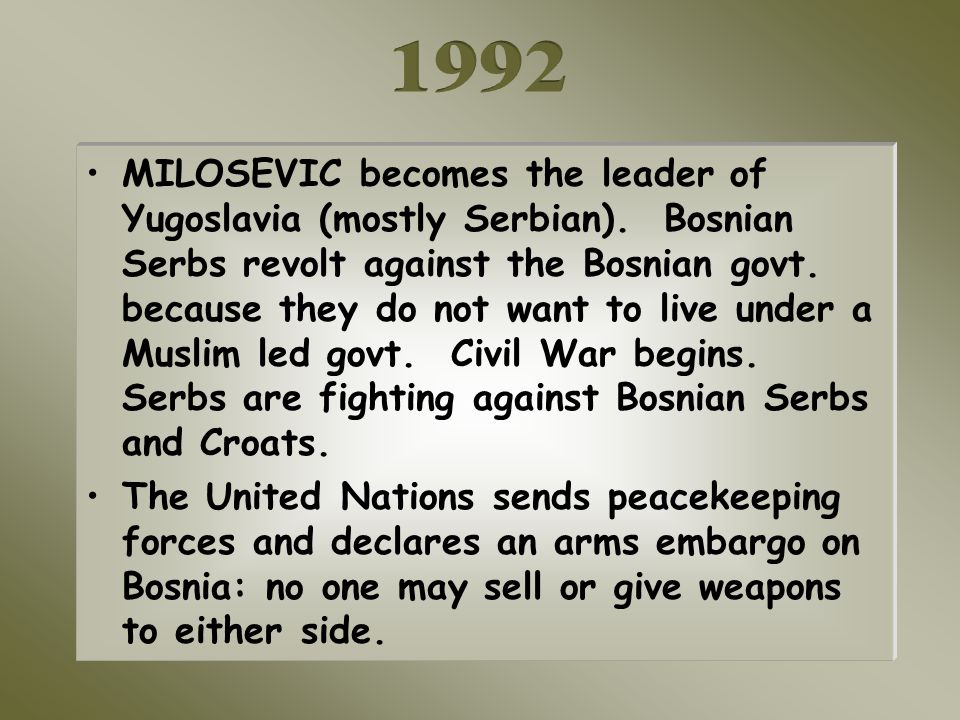 MILOSEVIC becomes the leader of Yugoslavia (mostly Serbian).