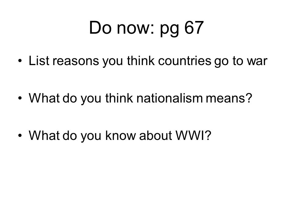 Do now: pg 67 List reasons you think countries go to war What do you think nationalism means.