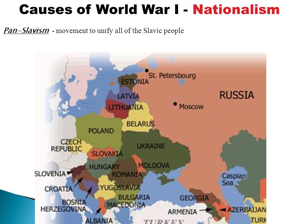Pan-Slavism - movement to unify all of the Slavic people Causes of World War I - Nationalism